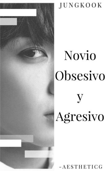 Novio Obsesivo y Agresivo ➳ Jungkook