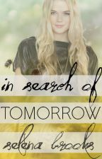 In Search of Tomorrow ✓ by selena_brooks