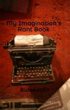My Imagination's Rant Book by Blake4560