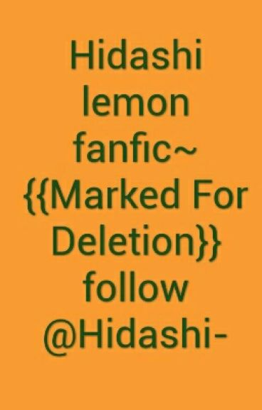 Hidashi lemon fanfic~ {{Marked For Deletion}}