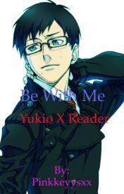 Be with me ( Yukio x Reader) by Pinkkeyysxx