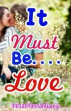 It Must Be... Love (One Direction Fanfic) *ON-GOING* by IndsaeHannahGarcia