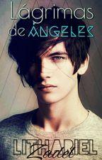 Lágrimas De Ángeles √ (Gay - BL)  by LitharielZadel