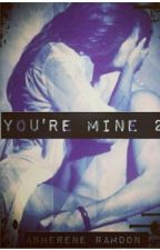 You're Mine 2: Fighting Between Two Loves by Asherene