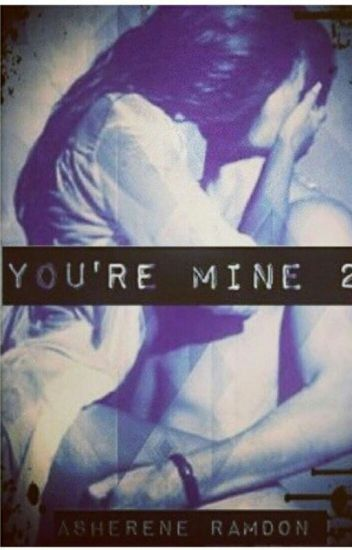 You're Mine 2: Fighting Between Two Loves [FINISHED]