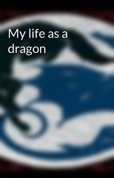 My life as a dragon by Dragonsandwolves