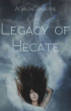Legacy of Hecate by AGirlInConverse