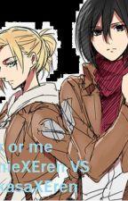MikasaXEren Vs. AnnieXEren Her Or Me by _Mikasa_Ackerman_