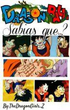 Dragon Ball Sabias que..? by TheDragonGirls_Z