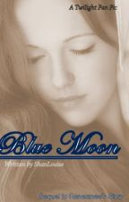 Blue Moon - SEQUEL to Renesmee's Story (A Twilight Fan Fiction) by ShanLouise