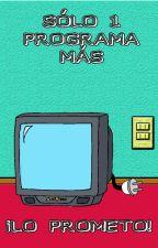Sólo un programa más, ¡Lo prometo! by AlejandroAndTV