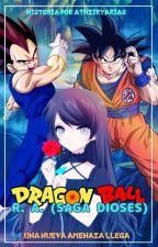 Dragon Ball RA (Saga Dioses) ||*TERMINADA*|| by AthziryArias