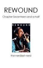 Rewound: Chapter Seventeen-and-a-half by the-nerdiest-nerd