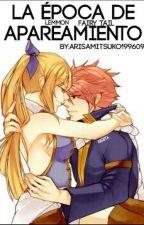 La Epoca de Apariamiento... //Lemon (Fairy Tail)// by arisamitsuko199609