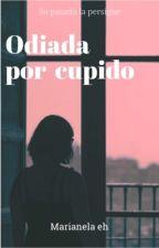 ODIADA POR CUPIDO by Marianelaeh