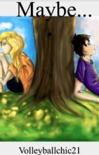 Maybe.... (Percabeth AU) by itsnotgigii