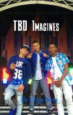TBD Imagines by Gizzy_Gang