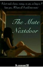 The Mate Nextdoor (Unedited) by juiceboxbrat159