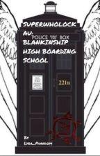 SuperWhoLock Au: Blankinship High Boarding School by lyra_phandom