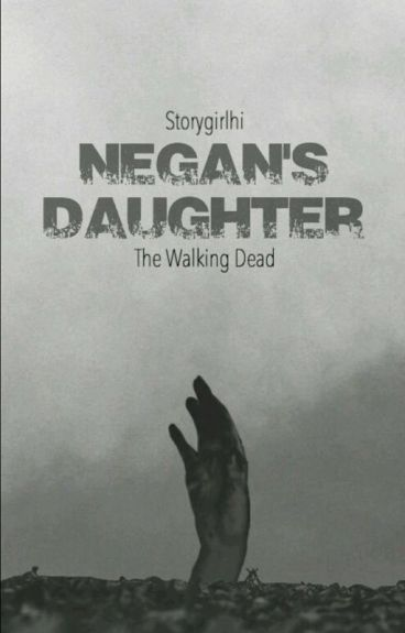 Negan's Daughter | S4 +