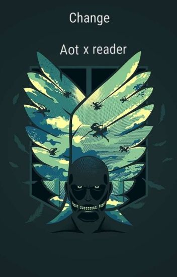 aot x reader Change