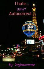 I hate...   Autocorrect by Jayteesooner