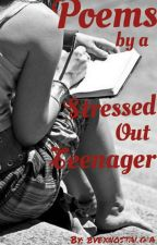 Poems by a Stressed Out Teenager by bvbxnostalgia