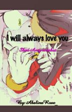I WILL ALWAYS LOVE YOU by AbalinaRose_