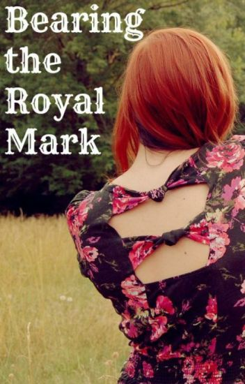 Bearing the Royal Mark (Completed)