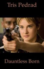 If Tris was Dauntless Born by Faith_10_