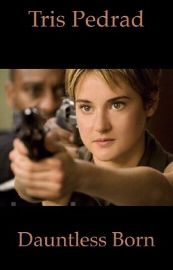 If Tris was Dauntless Born