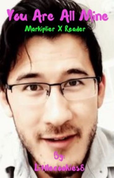 You are all mine (markiplier x reader)