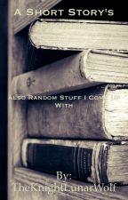 A Short Story's Stories by TheKnightLunarWolf