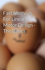 Fast Methods For Linear Motor Design - The Basics by linear05