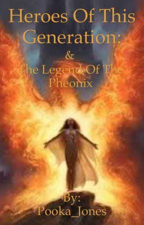 Heroes of this Generation:Legend of the Phoenix by Pooka_Jones