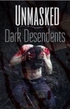 "Unmasked | Book 1 in ""Dark Descendants"" (Editing) by Kat652002"