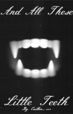 And All These Little Teeth     v v    (1D) by Claire_201