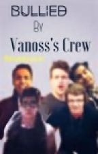 Bullied By Vanoss's Crew by SgtSnickers