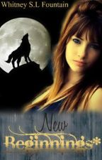 New Beginnings* (ILWAS Sequel) by Whitney1996