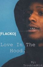 Love in the hood.| Asap rocky fanfic| by 108th-