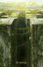 Escape Or Die (Maze Runner Fanfiction) by SatelliteEmp