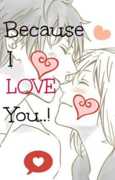 Because I Love You...! by -i-kiss-you-