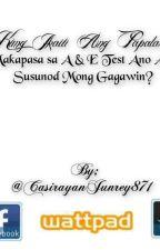 Kung Papalarin kang Makapasa sa A&E Test, Ano Ang Susunod Mong Gagawin? by CasirayanJunrey871