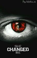 She Changed Me by maliha_26
