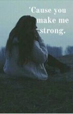 'Cause you make me strong. by MyheartleapsupCrilea