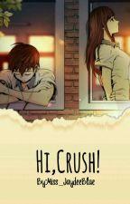 Hi, Crush!! by Miss_JaydeeBlue