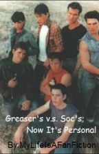 Greaser's v.s. Soc's; Now It's Personal by MyLifeIsAFanFiction