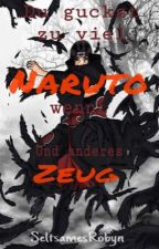 Du guckst zu viel Naruto, wenn... und anderes Zeug by seltsamesRobyn