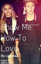 Show Me How To Love by Ligituliaa