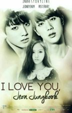 I love you, Jeon Jungkook. [Jungkook-BTS-Fanfiction] by jihonyang